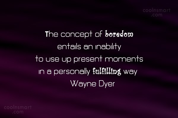 Quote: The concept of boredom entails an inability...