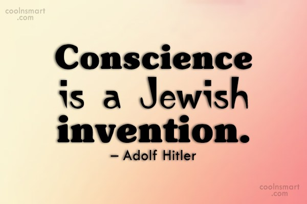 Quote: Conscience is a Jewish invention. – Adolf...
