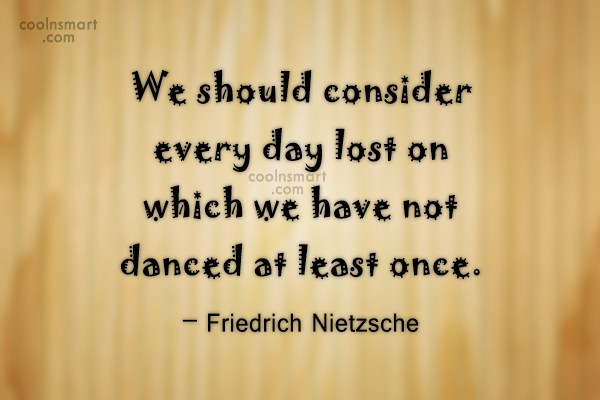 Dancing Quote: We should consider every day lost on...