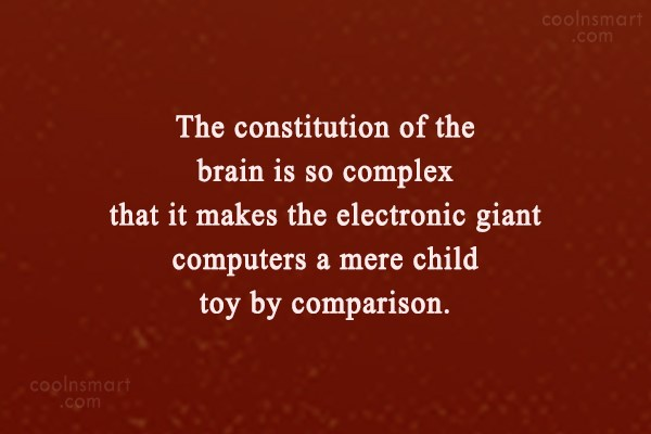 Science Quote: The constitution of the brain is so...