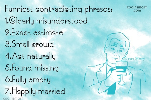 Funny Marriage Quotes Quote: Funniest contradicting phrases: 1.Clearly misunderstood 2.Exact estimate...