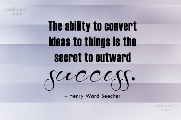 Ideas Quote: The ability to convert ideas to things...