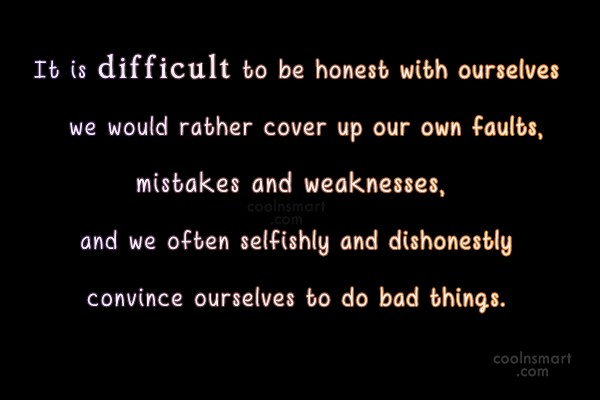 Honesty Quote: It is difficult to be honest with...