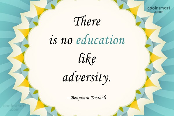 Quote: There is no education like adversity. –...