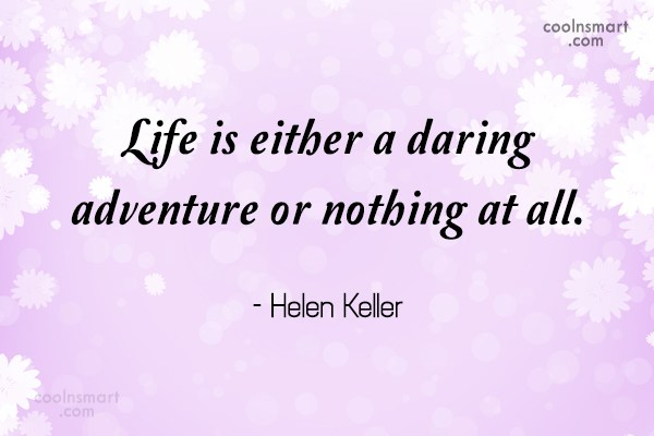 Quote: Life is either a daring adventure or...
