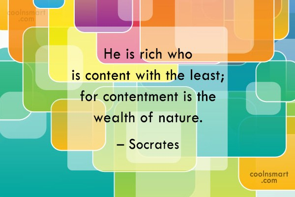Quote: He is rich who is content with...