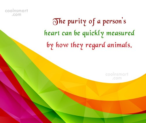 Pets Quote: The purity of a person's heart can...