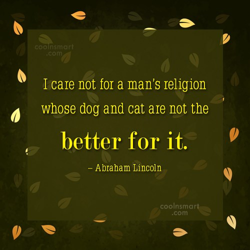 Pets Quote: I care not for a man's religion...