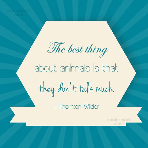 Pets Quote: The best thing about animals is that...