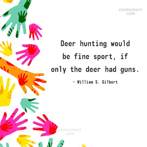 Pets Quote: Deer hunting would be fine sport, if...