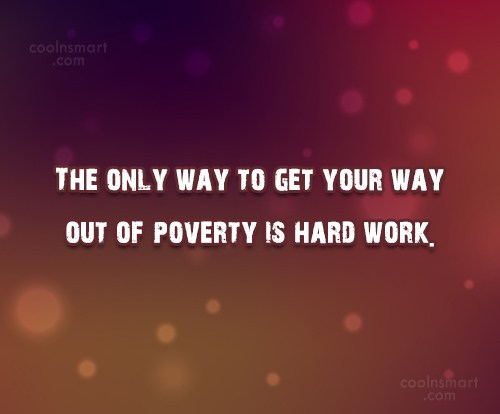 Poverty Quote: The only way to get your way...