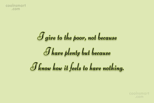Quote: I give to the poor, not because...