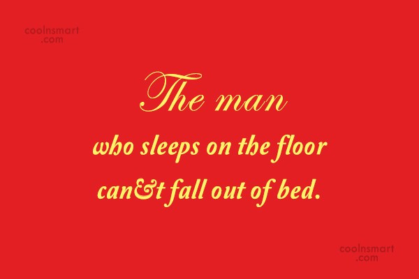 Poverty Quote: The man who sleeps on the floor...