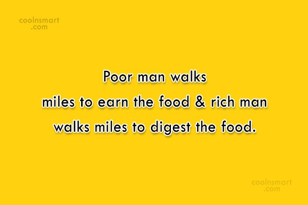 Poverty Quote: Poor man walks miles to earn the...