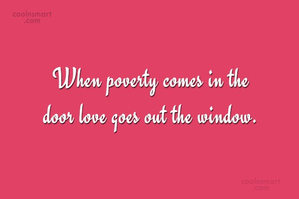 Poverty Quote: When poverty comes in the door love...
