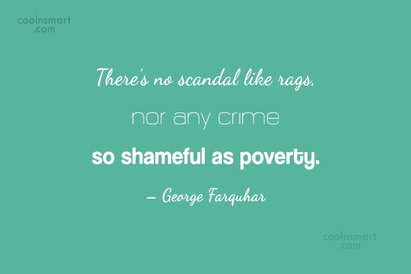Poverty Quote: There's no scandal like rags, nor any...