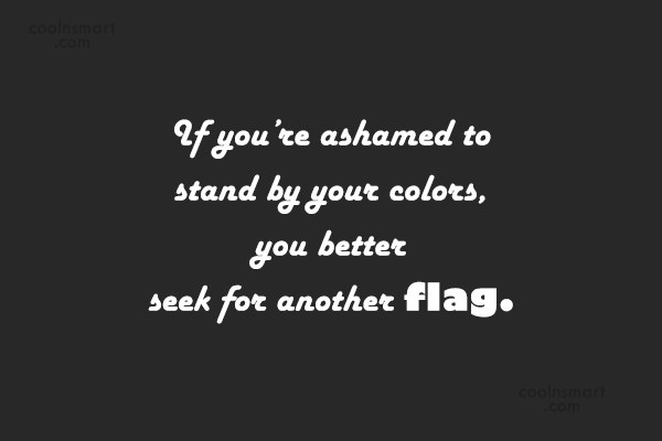 Patriotism Quote: If you're ashamed to stand by your...