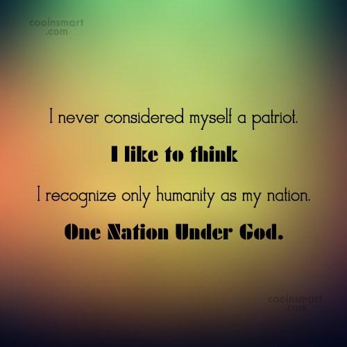 Patriotism Quote: I never considered myself a patriot. I...
