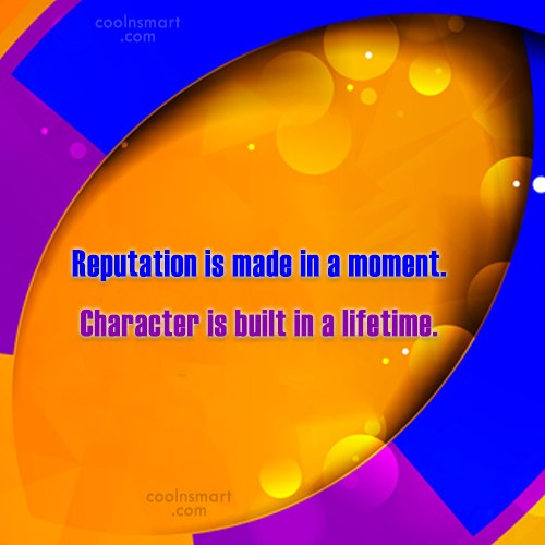 Reputation Quote: Reputation is made in a moment. Character...