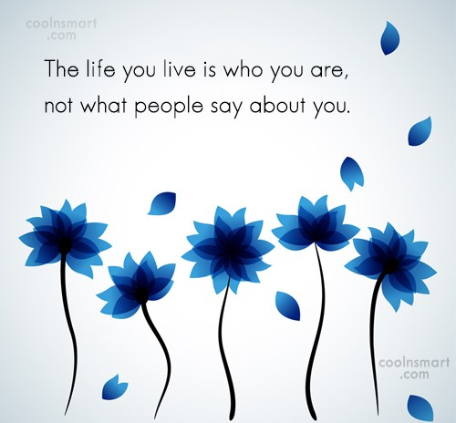 Reputation Quote: The life you live is who you...