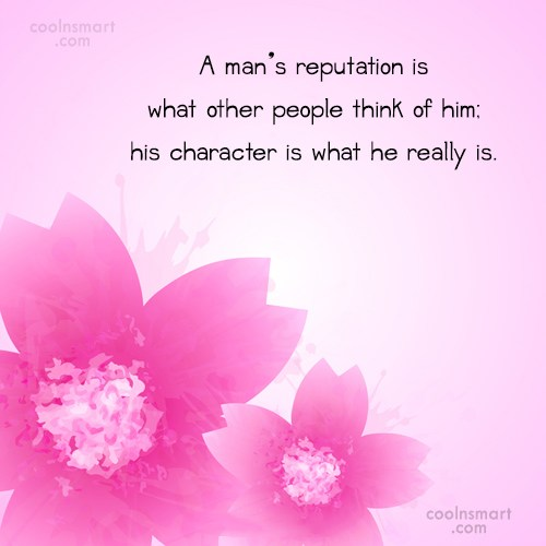 Character Quote: A man's reputation is what other people...