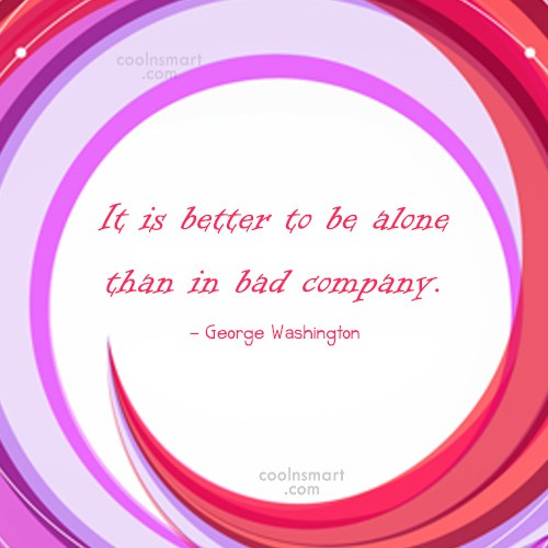 Reputation Quote: It is better to be alone than...