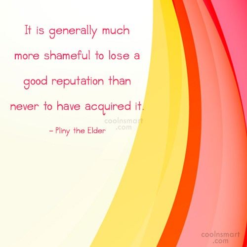 Reputation Quote: It is generally much more shameful to...