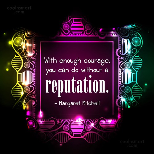 Reputation Quote: With enough courage, you can do without...
