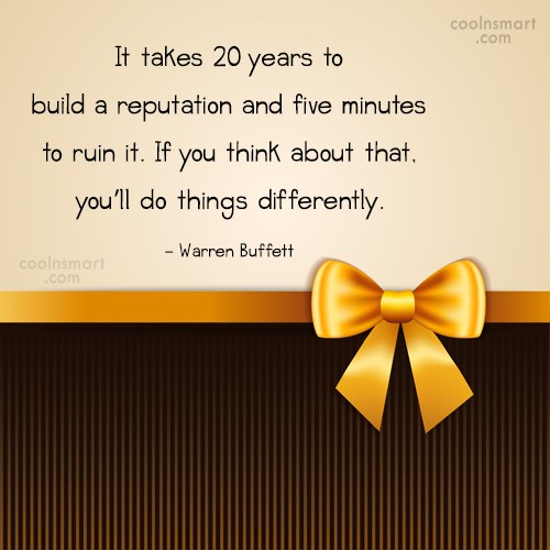 Reputation Quote: It takes 20 years to build a...