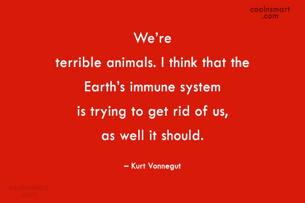 Environment Quote: We're terrible animals. I think that the...