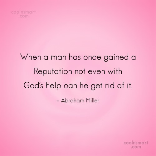 Reputation Quote: When a man has once gained a...