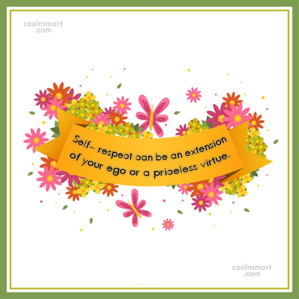 Self Respect Quote: Self- respect can be an extension of...