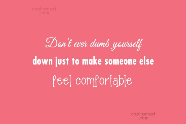 Self Respect Quote: Don't ever dumb yourself down just to...