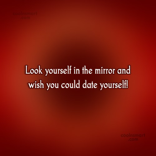 Self Respect Quote: Look yourself in the mirror and wish...