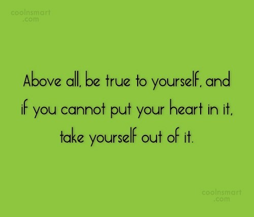 Self Respect Quote: Above all, be true to yourself, and...