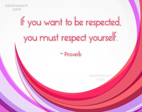 Self Respect Quote: If you want to be respected, you...