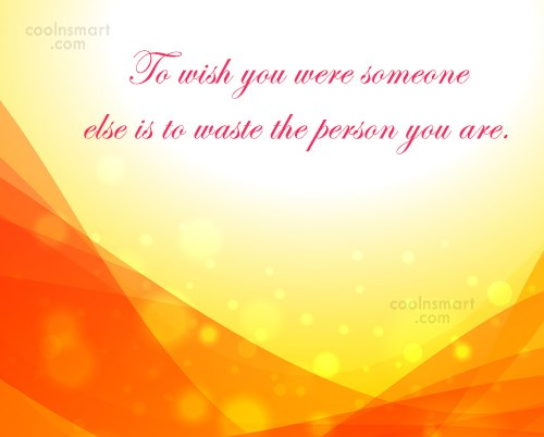 Self Respect Quote: To wish you were someone else is...