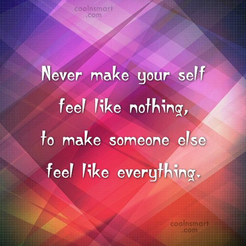 Self Respect Quote: Never make your self feel like nothing,...