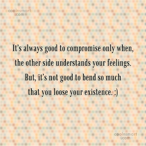 Self Respect Quote: It's always good to compromise only when,...