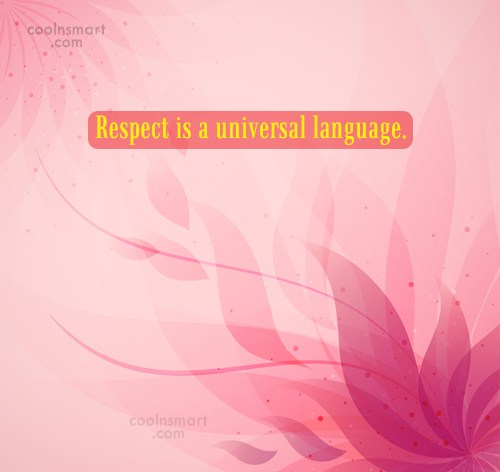Self Respect Quote: Respect is a universal language.