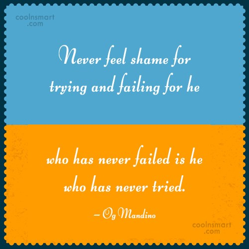 Shame Quote: Never feel shame for trying and failing...