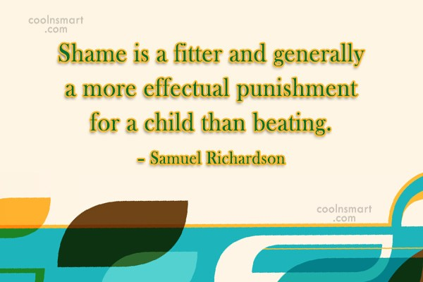 Shame Quote: Shame is a fitter and generally a...
