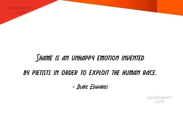 Shame Quote: Shame is an unhappy emotion invented by...