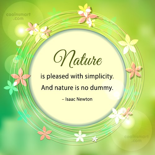 Nature Quote: Nature is pleased with simplicity. And nature...