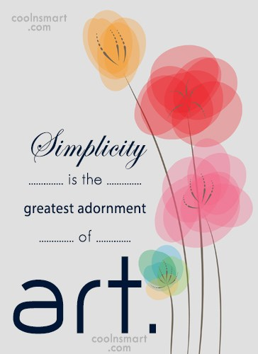 Art Quote: Simplicity is the greatest adornment of art.