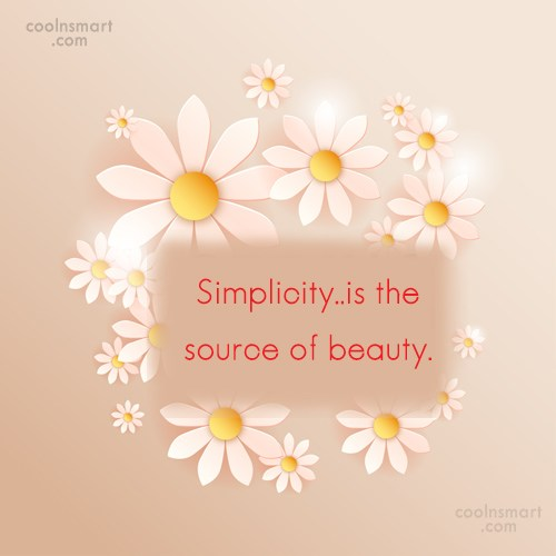 Beauty Quote: Simplicity..is the source of beauty.