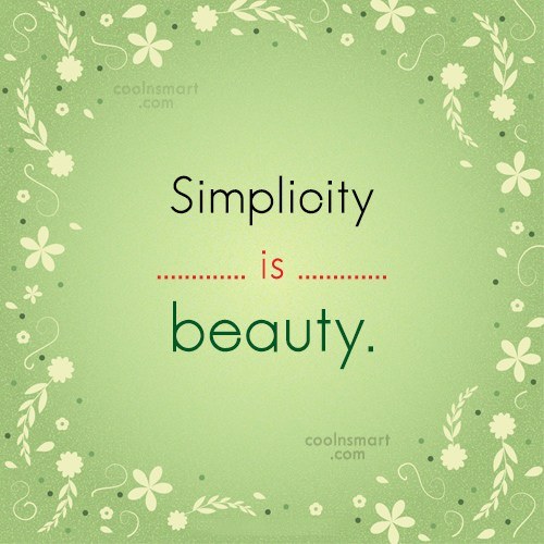 Simplicity Quote: Simplicity is beauty.