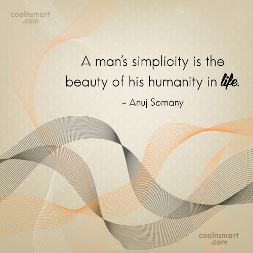 Simplicity Quote: A man's simplicity is the beauty of...