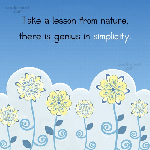 Simplicity Quote: Take a lesson from nature, there is...