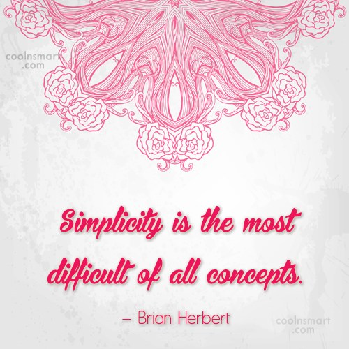 Simplicity Quote: Simplicity is the most difficult of all...